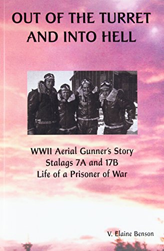 Out of the Turret and Into Hell: WWII Aerial Gunner's Story - Stalags 7A and 17B - Life of a ...