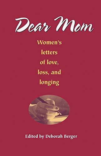 Dear Mom: Women's Letters of Love, Loss and Longing: Berger, Deborah