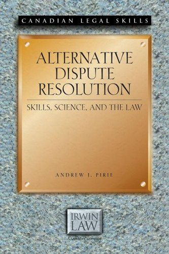 Alternative Dispute Resolution: Skills, Science, and the: Pirie, Andrew J,