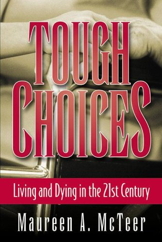 Tough Choices : Living And Dying In The 21st Century