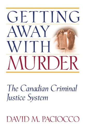 Getting Away with Murder: The Canadian Criminal Justice System (Law and Public Policy): David M. ...