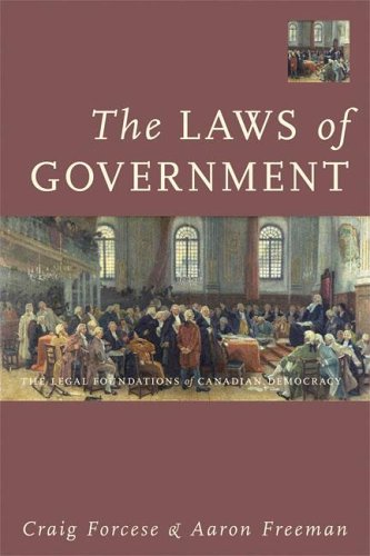 The Laws of Government: The Legal Foundations of Canadian Democracy: Forcese, Craig, Freeman, Aaron