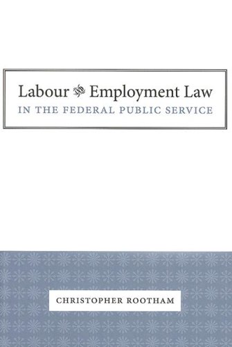 Labour and Employment Law in the Federal Public Service (Paperback): Christopher Rootham