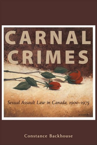 Carnal Crimes : Sexual Assault Law in Canada 1900-1975: Backhouse, Constance