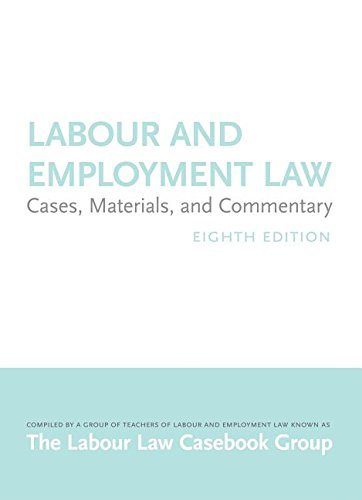 Labour and Employment Law: Cases, Materials, and Commentary: Labour Law Casebook Group