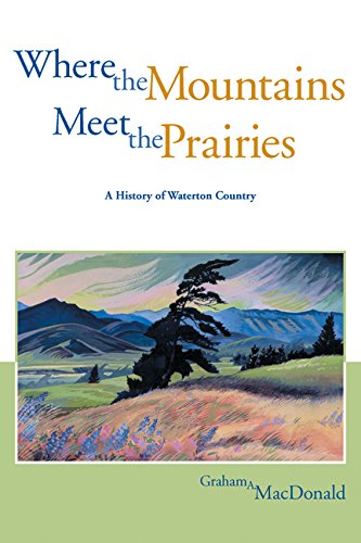 Where the Mountains Meet the Prairies: A History of Waterton country (Parks and Heritage) (1552380149) by MacDonald, Graham