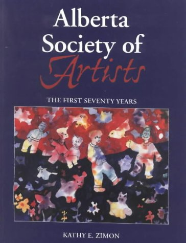 Alberta Society of Artists the First Seventy Years