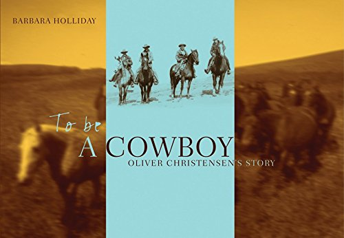 To Be a Cowboy: Oliver Christensen's Story (Legacies Shared): Holliday, Barbara