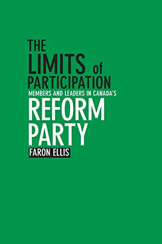 The Limits of Participation: Members and Leaders in Canada's Reform Party