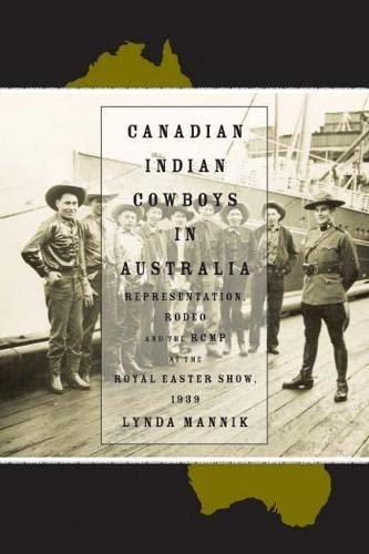 Canadian Indian Cowboys in Australia: Representation, Rodeo, and the RCMP at the Royal Easter Show,...
