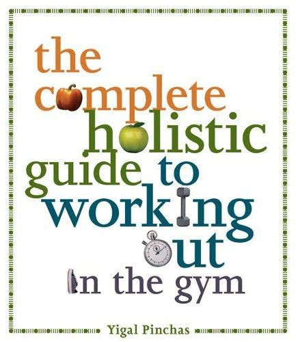 9781552382158: The Complete Holistic Guide to Working Out in the Gym
