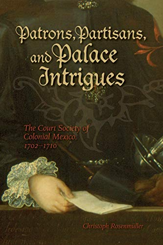 9781552382349: Patrons, Partisans, and Palace Intrigues: The Court Society of Colonial Mexico 1702-1710 (Latin American & Caribbean Studies)