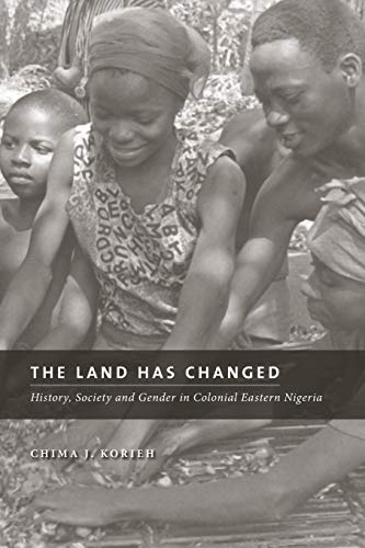 The land has changed History, society and gender in colonial Eastern Nigeria