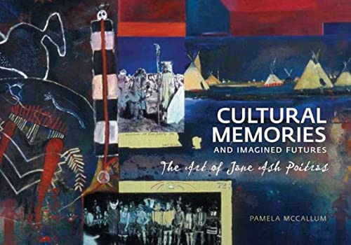 Cultural Memories and Imagined Futures: The Art: Pamela McCallum