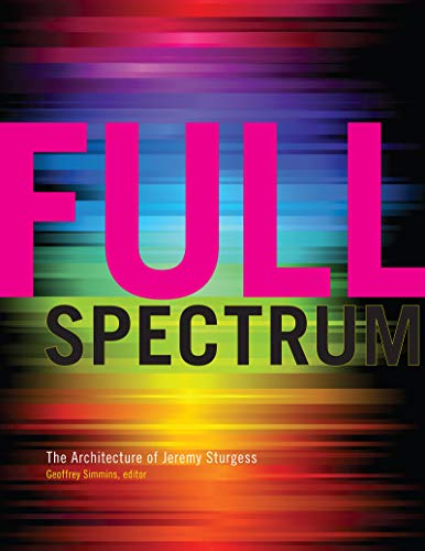 9781552385128: Full Spectrum: The Architecture of Jeremy Sturgess (Art in Profile: Canadian Art and Archite)