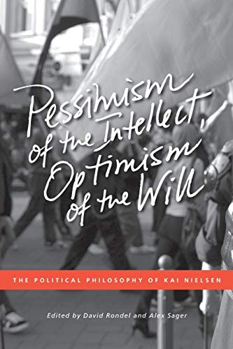 9781552385302: Pessimism of the Intellect, Optimism of the Will: The Political Philosophy of Kai Nielsen