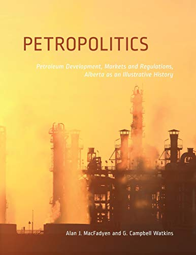 9781552385401: Petropolitics: Petroleum Development, Markets and Regulations, Alberta as an Illustrative History (Energy, Ecology and Environment)