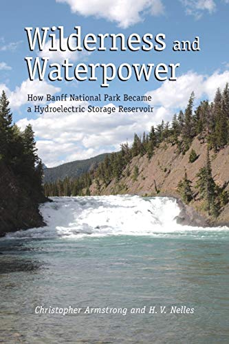 9781552386347: Wilderness and Waterpower: How Banff National Park Became a Hydro-Electric Storage Reservoir (Energy Ecology and the Environment Series)