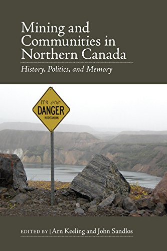 Mining and Communities in Northern Canada: History, Politics, and Memory: Arn Keeling