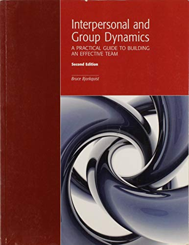 Interpersonal and Group Dynamics: A Practical Guide: Bjorkquist, Bruce