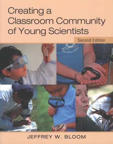 Creating a Classroom Community of Young Scientists: Second Edition: J. Bloom