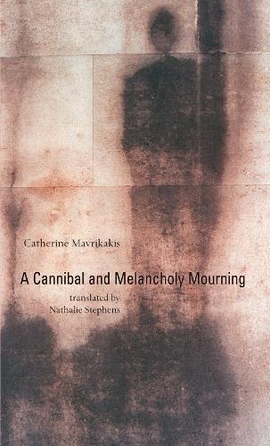 A Cannibal and Melancholy Mourning, A: Catherine Mavrikakis