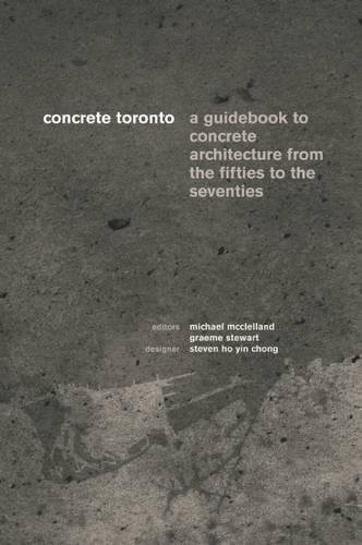 9781552451939: Concrete Toronto: A Guide to Concrete Architecture from the Fifties to the Seventies