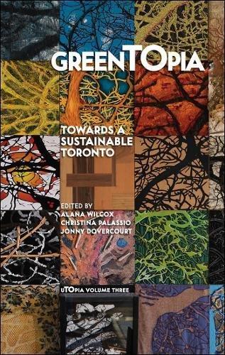 GreenTOpia: Towards a Sustainable Toronto: Wilcox, Alana; Palassio, Christina; Dovercourt, Jonny (...
