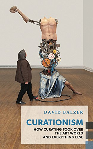 9781552452998: Curationism: How Curating Took Over the Art World and Everything Else (Exploded Views)