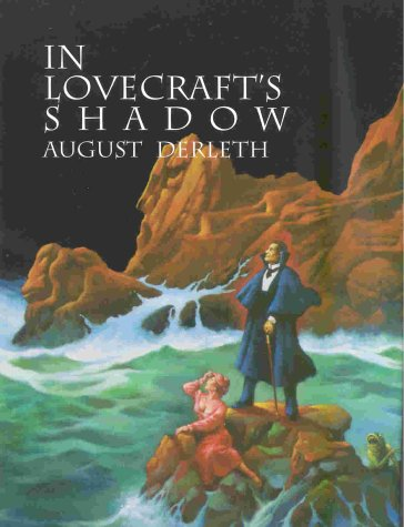 In Lovecraft's Shadow: The Cthulhu Mythos Stories: August Derleth