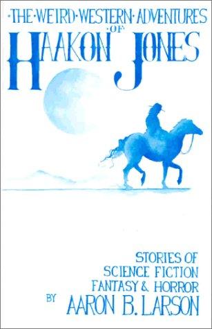 The Weird Western Adventures of Haakon Jones: Ron Larson; T.