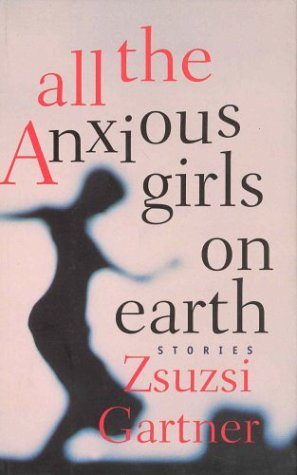 9781552630297: All The Anxious Girls On Earth - Stories