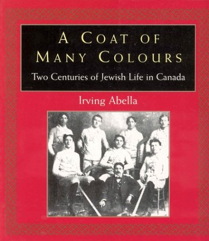 A Coat of Many Colours : Two: Irving Abella