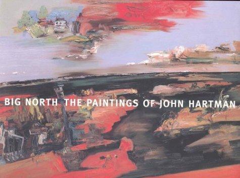 Big North: The Paintings of John Hartman: Hart, Matthew; Hartman, John