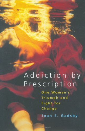 Addiction by Prescription: Gadsby, Joan E.