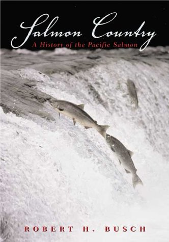 Salmon Country: A History of the Pacific Salmon