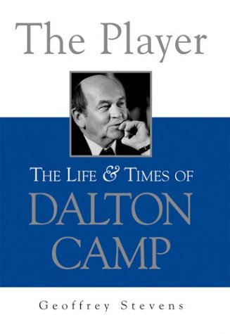 The Player: The Life & Times of Dalton Camp