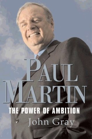Paul Martin: The Power of Ambition: Gray, John