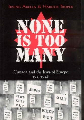 None Is Too Many: Canada and the: Irving Abella, Harold