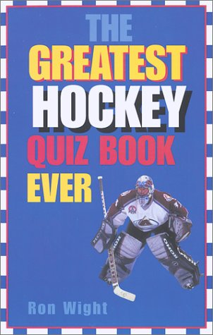 The Greatest Hockey Quiz Book Ever