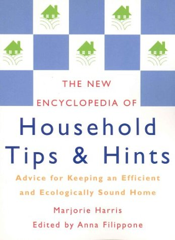 The New Encyclopedia of Household Tips and Hints: Advice for Keeping an Efficient and Ecologically Sound Home (1552633527) by Marjorie Harris