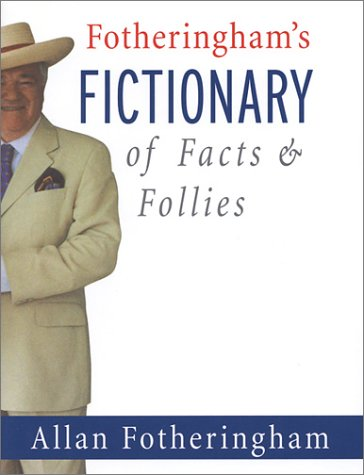 Fotheringham's Fictionary of Facts and Follies
