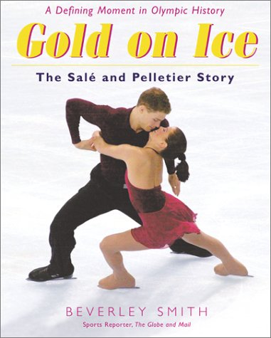 Gold on Ice: The Sale and Pelletier: Beverley Smith