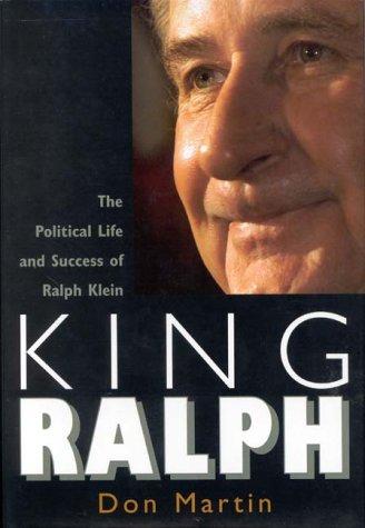 King Ralph : The Political Life And Success Of Ralph Klein: Martin, Don