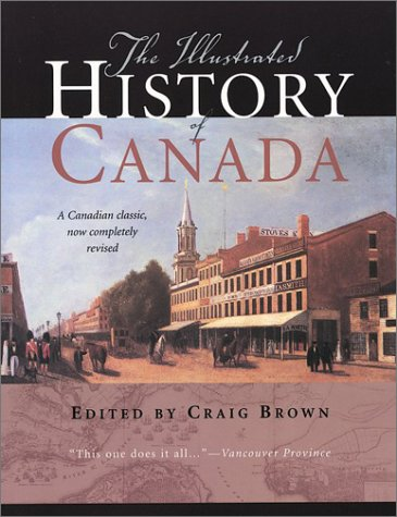 9781552635087: The Illustrated History of Canada: A Canadian Classic, Now Completely Revised