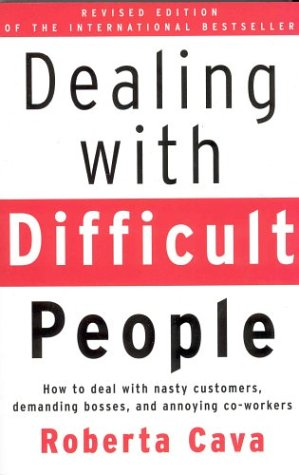 Dealing with Difficult People: How to Deal with Nasty Customers, Demanding Bosses and Annoying ...