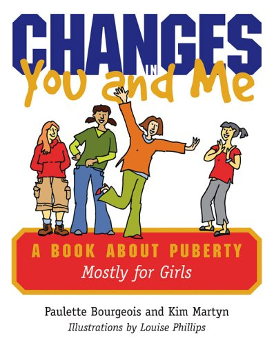 Changes in You and Me: A Book About Puberty Mostly for Girls: Bourgeois, Paulett