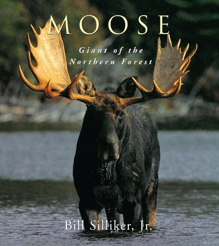 Moose: Giant of the Northern Forest: Silliker Jr., Bill; Silliker Jr, Bill