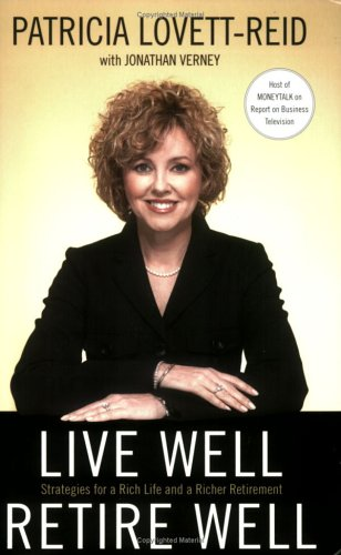 9781552637494: Live Well, Retire Well : Strategies for a Rich Life and a Richer Retirement