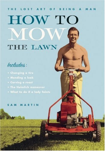 How to Mow the Lawn (The Lost Art of Being a Man)